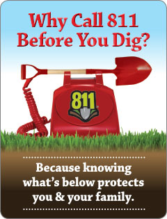 Why call 811 before you dig?  Because knowing what's below protects you and your family.